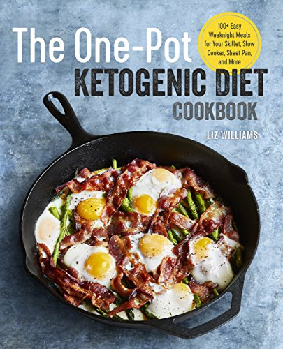 The One Pot Ketogenic Diet Cookbook: 100+ Easy Weeknight Meals for Your Skillet, Slow Cooker, Sheet Pan, and More (Best Grocery List Ever)