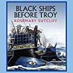 Black Ships Before Troy | Rosemary Sutcliff