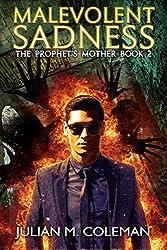 Malevolent Sadness: A Paranormal Suspense Thriller (The Prophet's Mother Book 2)