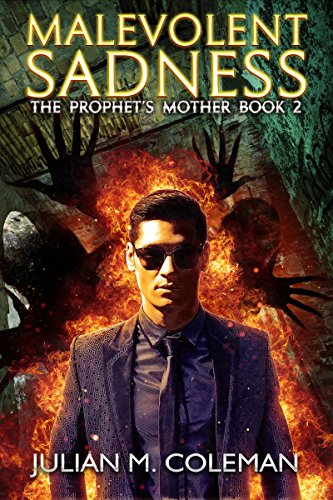 Malevolent Sadness: A Paranormal Suspense Thriller (The Prophet's Mother Book 2) by [Coleman, Julian M.]