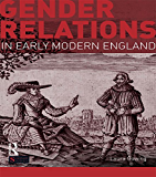 Gender Relations in Early Modern England (Seminar Studies)