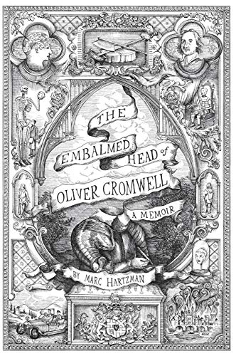 The Embalmed Head of Oliver Cromwell - A Memoir: The Complete History of the Head of the Ruler of the Commonwealth of England, Scotland and Ireland, ... Subsequent Journeys Through the Centuries wit