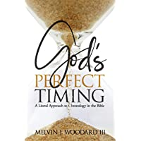 God's Perfect Timing: A Literal Approach to Chronology in the Bible