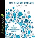 No Silver Bullets: Five Small Shifts That Will Transform Your Ministry Audiobook by Daniel Im Narrated by Daniel Im