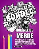 Journée De Merde: Premier Livre De Coloriage Adulte Antistress Vulgaire Contre Les Journées De Merde.