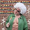 Tell 'Em Steve Dave Presents: A Small Fistful of Dollahs Speech by Walter Flanagan, Bryan Johnson, Brian Quinn,  Sunday Jeff Narrated by  uncredited