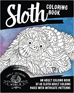 Sloth Coloring Book: An Adult Coloring Book of 40 Sloth Adult ...