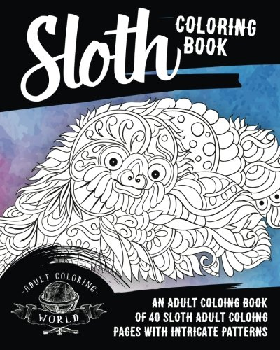 Sloth Coloring Book: An Adult Coloring Book of 40 Sloth Adult Coloring Pages with Intricate Patterns (Animal Coloring Books for Adults) (Volume 30) ()