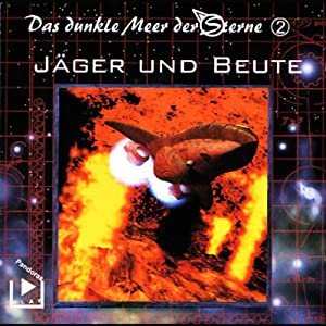 Jäger und Beute (Das dunkle Meer der Sterne 2) Hörspiel