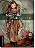 Through the Looking-Glass: And What Alice Found There (Oxford Bookworms Library, Stage 3)