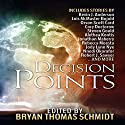 Decision Points Audiobook by Orson Scott Card, Kevin J Anderson, Lois McMaster Bujold, Nnedi Okorafor, Jennifer Brozek, Jonathan Maberry Narrated by Nathan Dunford