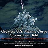 img - for The Greatest U.S. Marine Corps Stories Ever Told: Unforgettable Stories Of Courage, Honor, And Sacrifice book / textbook / text book
