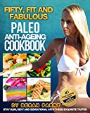 Fifty, Fit and Fabulous Paleo Cookbook (Paleo Diet, Paleo Diet Cookbook, Paleo Diet Recipes, Paleo, Paleo Cookbook ): Mouth-Watering Anti-Ageing Starter Paleo Recipes
