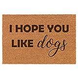 Coir Door Mat Doormat I Hope You Like Dogs