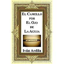 El Camello por El Ojo de La Aguja: Legalización inclusiva y racional de la mariguana y otras drogas. (Spanish Edition)