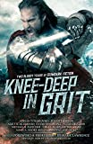 img - for Knee-Deep in Grit: Two Bloody Years of Grimdark Fiction book / textbook / text book
