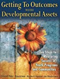 img - for Getting to Outcomes with Developmental Assets: Ten Steps to Measuring Success in Youth Programs and Communities book / textbook / text book
