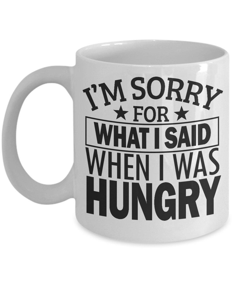 Amazon Im Sorry For What I Said When I Was Hungry Mug 11 Oz