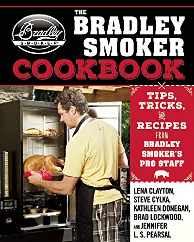 The Bradley Smoker Cookbook: Tips, Tricks, and Recipes from Bradley Smoker's Pro Staff (Smoker Grill Cookbook compare prices)