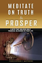 Meditate on Truth and Prosper: 6 Keys That Unlocks Daily Financial Blessings in Your Life Paperback