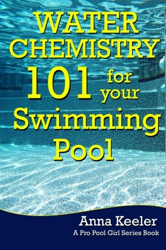 Water Chemistry 101 for your Swimming Pool (Swmming Pool Ownership and Care) (Swimming Pool Water Chemistry)