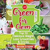Green for Clean: Top 50 Delicious Weight Loss Smoothies & Drinks: (Smoothie Recipes, Smoothie diet, Smoothies for Weight Loss, Green Smoothie, Vegan Recipes, Clean Eating, Clean Eating Recipes)