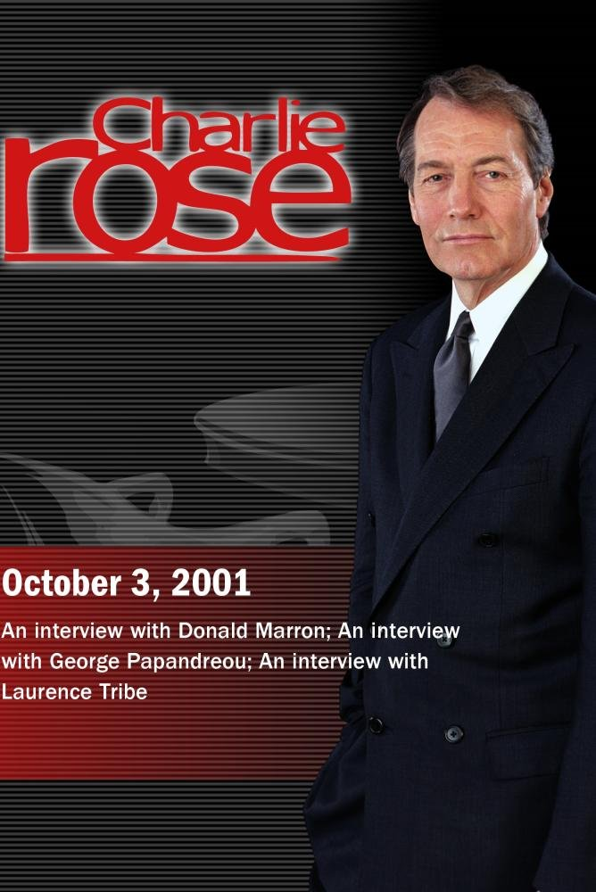Charlie Rose with Donald Marron; George Papandreou; Laurence Tribe (October 3, 2001)