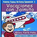 Funny Tales in Easy Spanish Volume 3: Vacaciones con Jaimito (Spanish Edition) | Alvaro Parra Pinto