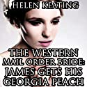 The Western Mail Order Bride: James Gets His Georgia Peach: Christian Historical Romance Audiobook by Helen Keating Narrated by Mary Conway
