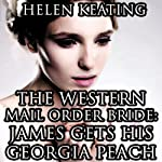 The Western Mail Order Bride: James Gets His Georgia Peach: Christian Historical Romance | Helen Keating