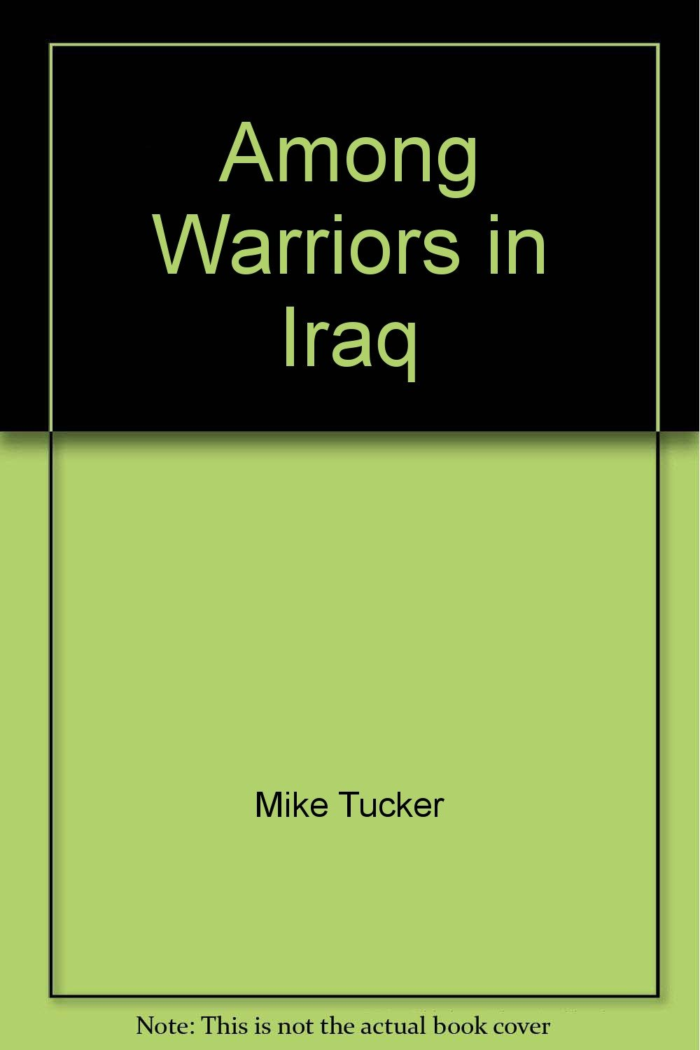 Among Warriors in Iraq (True Grit, Special Ops, and Raiding in Mosul and Fallujah) (True Grit, Special Ops, and Raiding in Mosul and Fallujah) PDF