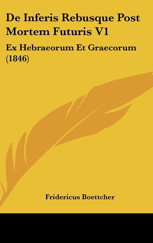 Read Online De Inferis Rebusque Post Mortem Futuris V1: Ex Hebraeorum Et Graecorum (1846) (Latin Edition) PDF