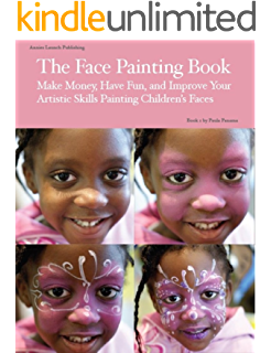 The Face Painting Book: Make Money, Have Fun, and Improve Your Artistic Skills