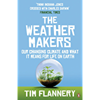 The Weather Makers: Our Changing Climate and what it means for Life on Earth