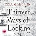 Thirteen Ways of Looking Audiobook by Colum McCann Narrated by Colum McCann