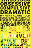 Obsessive-Compulsive Dramatic: My Fight Against OCD, Borderline Personality Disorder, and Addiction