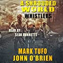 A Shrouded World - Whistlers: A Shrouded World, Book 1 Audiobook by Mark Tufo, John O'Brien Narrated by Sean Runnette