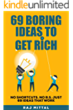 69 Boring Ideas to Get Rich: No Shortcuts, No B.S, Just 69 Ideas That Work.