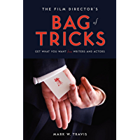 The Film Director's Bag of Tricks: How to Get What You Want from Writers and Actors: How to Get What You Want from…