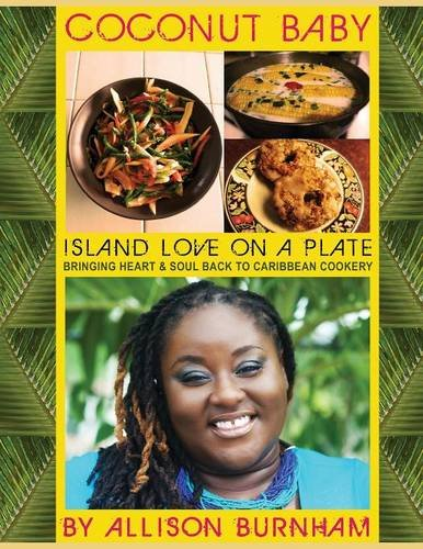 Coconut Baby: Island Love on a Plate: Bringing Heart & Soul Back to Caribbean Cookery by Allison Burnham