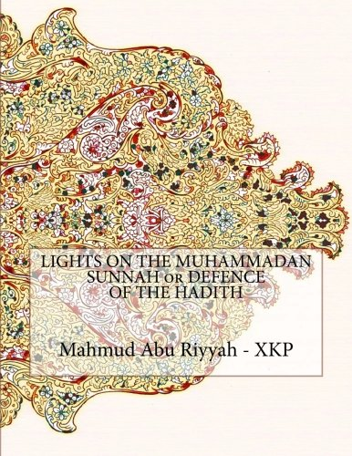 LIGHTS ON THE MUHAMMADAN SUNNAH or DEFENCE OF THE HADITH