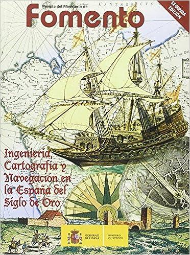 Ingeniería, Cartografía y Navegación en la España del Siglo de Oro ...