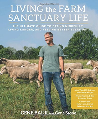 Every Farm (Living the Farm Sanctuary Life: The Ultimate Guide to Eating Mindfully, Living Longer, and Feeling Better Every Day)