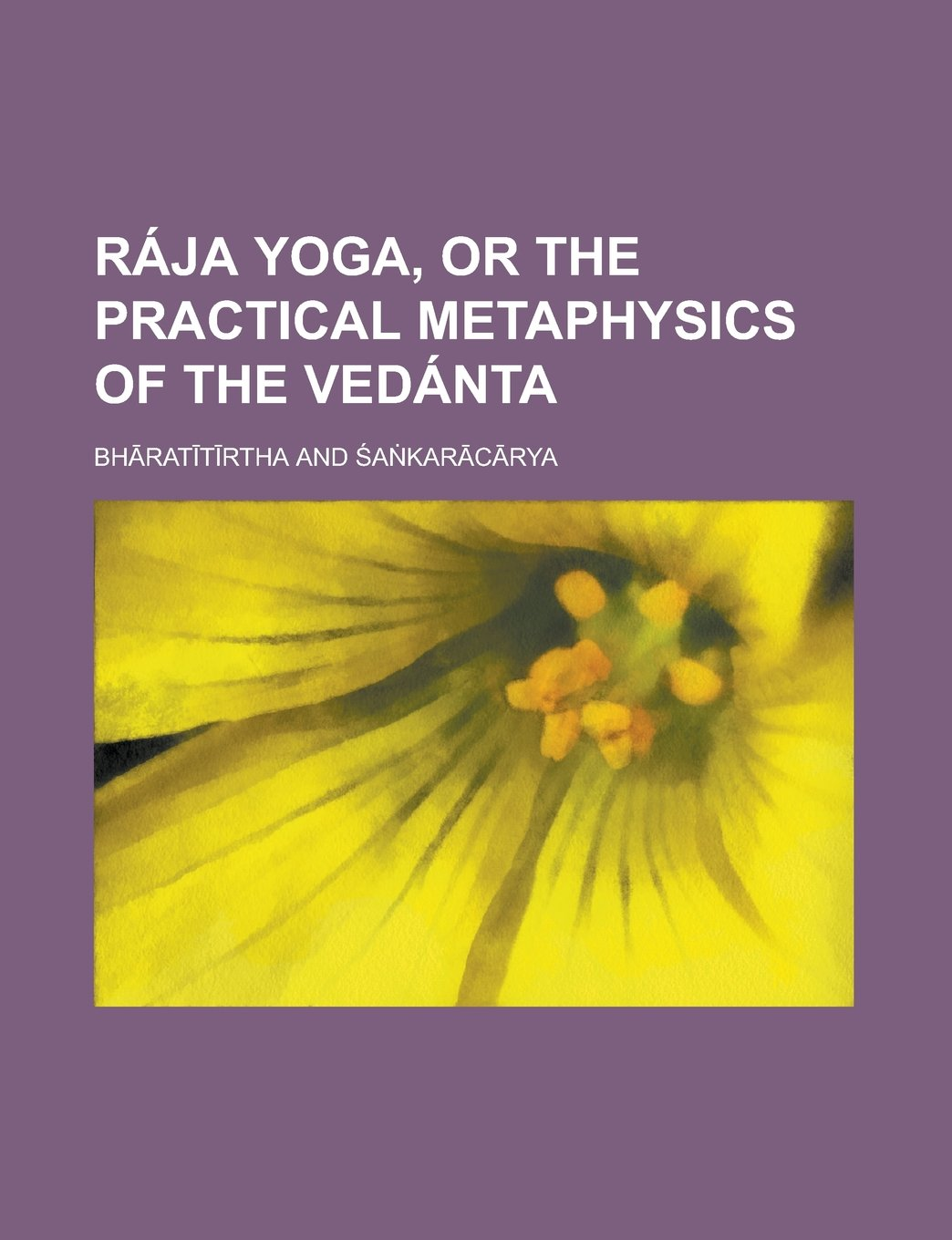 Raja Yoga, or the Practical Metaphysics of the Vedanta ...