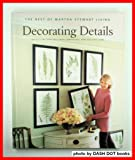 Decorating Details: Projects and Ideas for a More Comfortable, More Beautiful Home : The Best of Martha Stewart Living