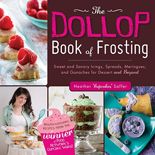 The Dollop Book of Frosting: Sweet and Savory Icings, Spreads, Meringues, and Ganaches for Dessert and Beyond (Savory Cupcake)