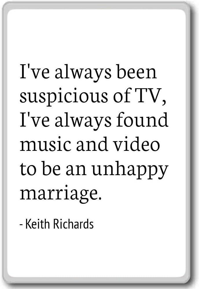 I've always been suspicious of TV, I've alwa... - Keith Richards - quotes fridge magnet, White