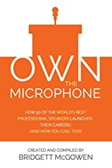 Own the Microphone: How 50 of the World's Best Professional Speakers Launched Their Careers (And How You Can, Too!) Paperback