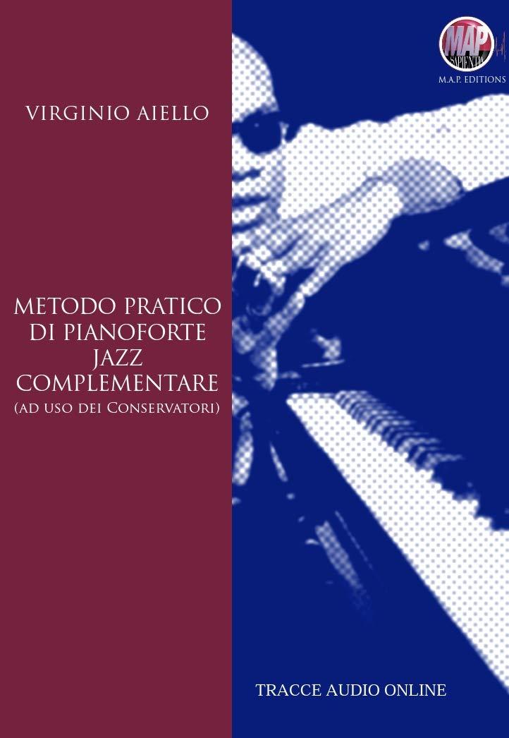 Metodo Pratico di Pianoforte Jazz Complementare. Con Tracce Audio Online Copertina flessibile – 2015 Virginio Aiello B00WBDA8VA