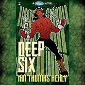 Deep Six: Just Cause Universe, Book 4 | Ian Thomas Healy